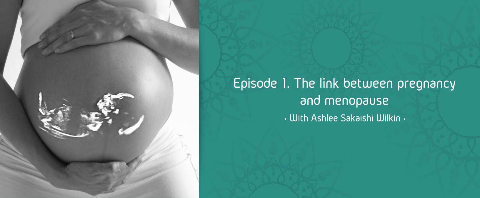Episode 1. The link between pregnancy and menopause