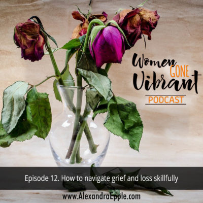 Episode #12. How to navigate grief and loss skillfully