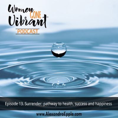 Episode #13. Surrender: pathway to health, success and happiness
