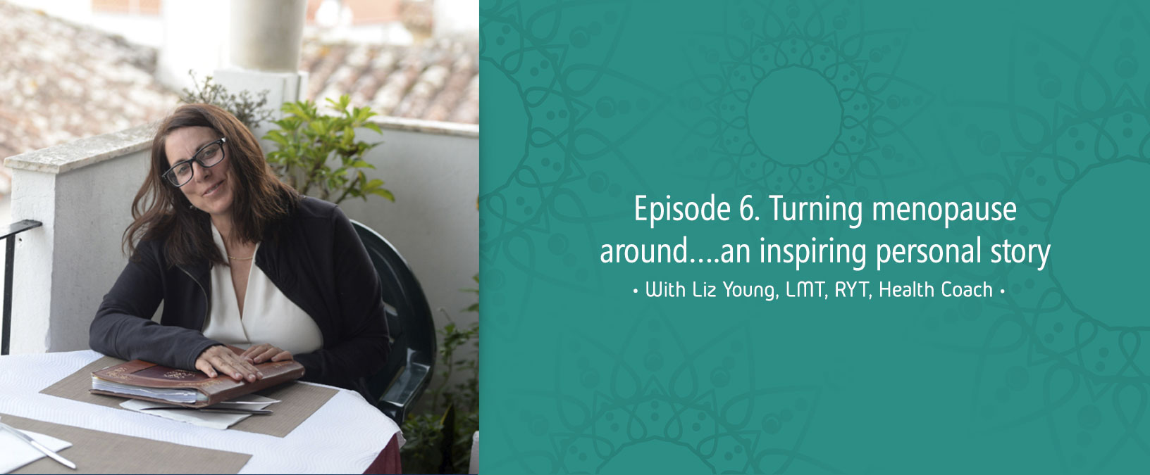 Episode 6. Turning menopause around…. an inspiring personal story