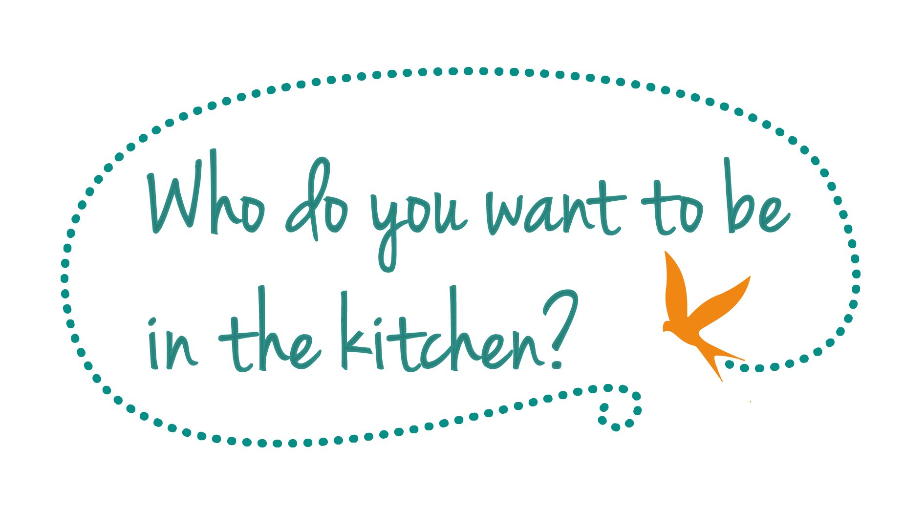 who do you want to be in the kitchen