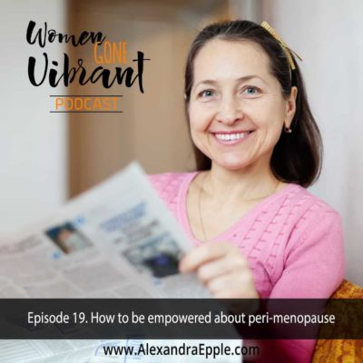 Episode #19. How to be empowered about peri-menopause