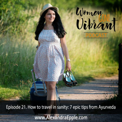 Episode #21. How to travel in sanity: 7 epic tips from Ayurveda