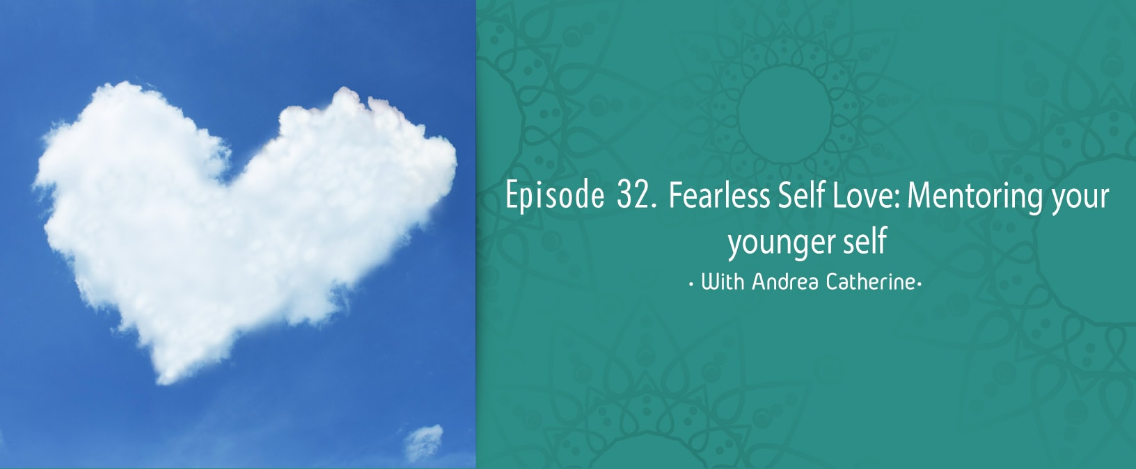 Fearless Self Love: Mentoring your younger self