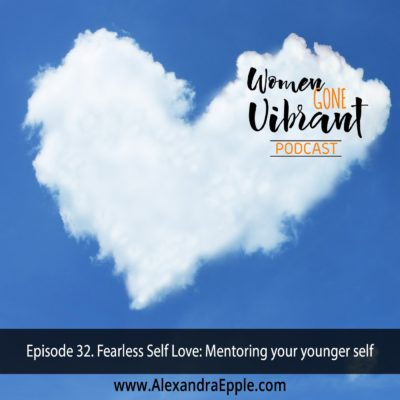 Episode #32. Fearless Self Love: Mentoring your younger self