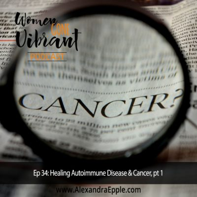 Episode #34. Healing Autoimmune Disease & Cancer, part 1