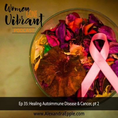 Episode #35. Healing Autoimmune Disease & Cancer, part 2
