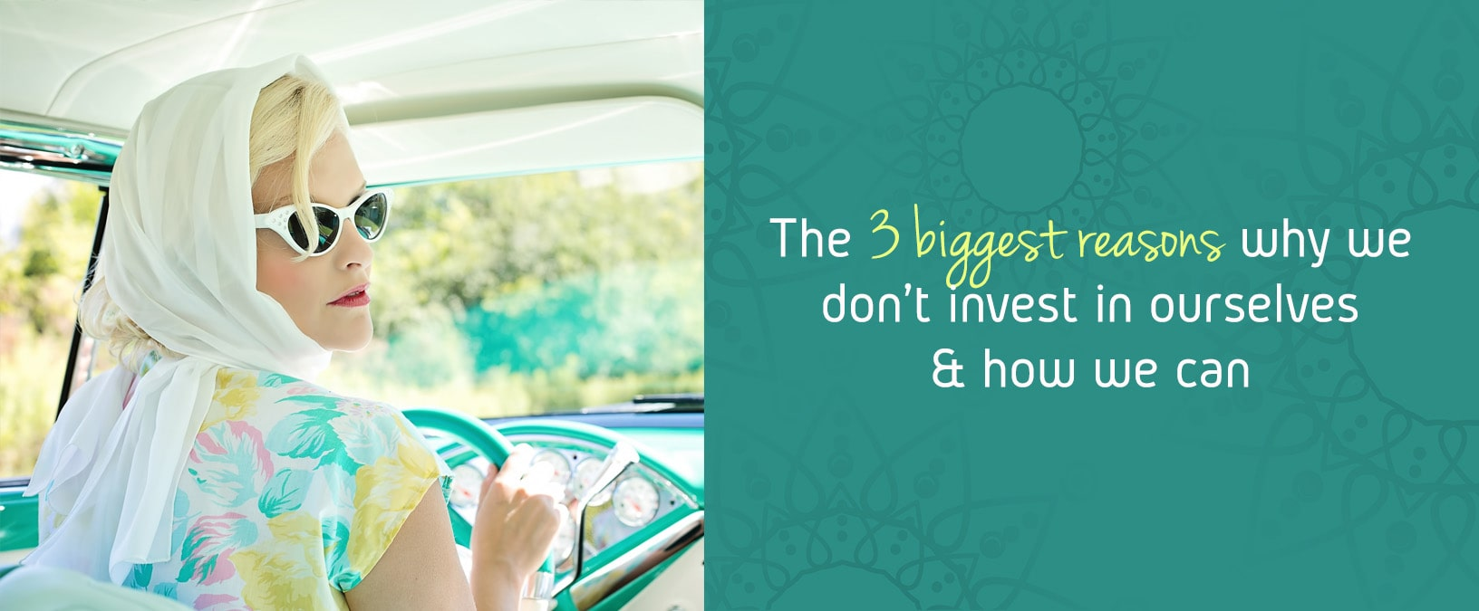 The 3 biggest reasons why we don't invest in ourselves & how we can