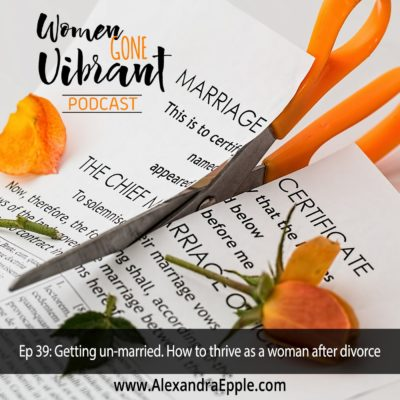 Episode #39: Getting unmarried: How to thrive as a woman after divorce