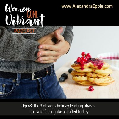 Episode #43: The 3 obvious holiday feasting phases to avoid feeling like a stuffed turkey