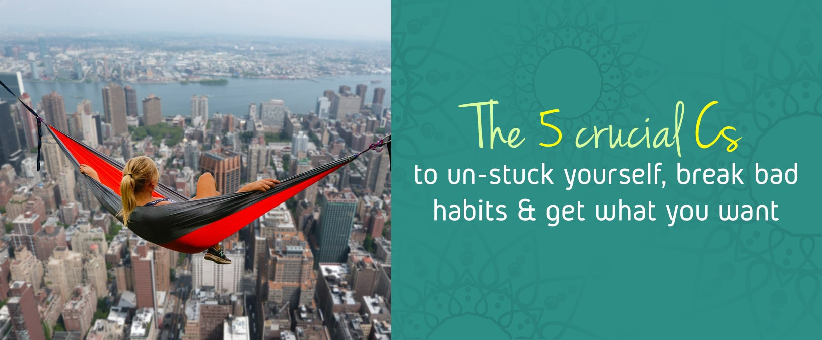 The 5 crucial Cs to un-stuck yourself, break bad habits & get what you want
