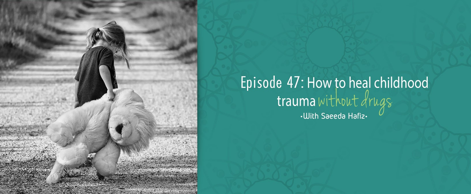 How to heal childhood trauma without drugs