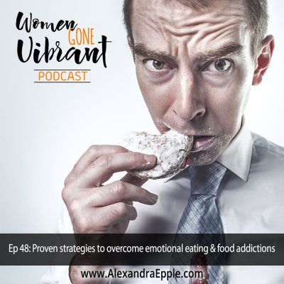 Episode #48: Proven strategies to overcome emotional eating & food addictions